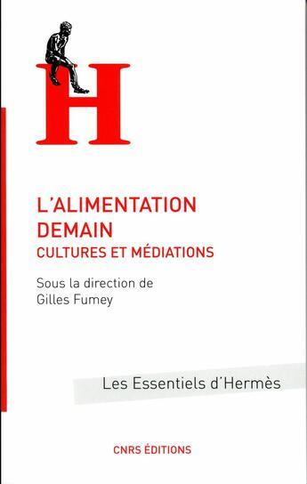 Couverture du livre « L'alimentation demain ; cultures et médiations » de Gilles Fumey aux éditions Cnrs