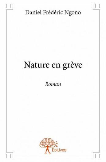 Couverture du livre « Nature en grève » de Daniel Frederic Ngono aux éditions Edilivre-aparis