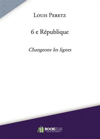 Couverture du livre « 6e République ; changeons les lignes » de L Peretz aux éditions Bookelis