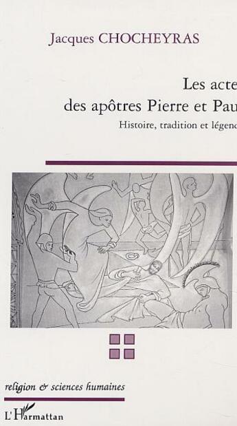 Couverture du livre « Actes Des Apotres Pierre Et Paul (Les) Histoire Tradit » de Jacques Chocheyras aux éditions Harmattan