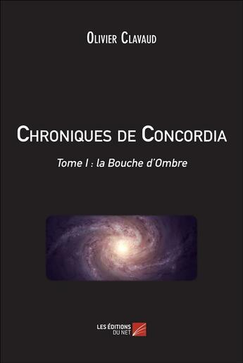 Couverture du livre « Chroniques de Concordia t.1 ; la bouche d'ombre » de Olivier Clavaud aux éditions Editions Du Net