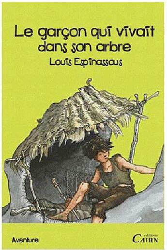Couverture du livre « Le garçon qui vivait dans un arbre » de Louis Espinassous aux éditions Cairn