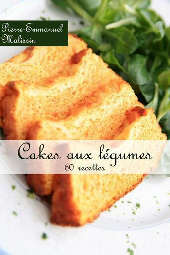 Couverture du livre « Cakes aux légumes ; 60 recettes » de Pierre-Emmanuel Malissin aux éditions Syllabaire Editions