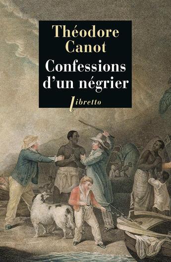 Couverture du livre « Confessions d'un négrier » de Theodore Canot aux éditions Libretto