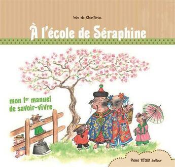Couverture du livre « À l'école de Séraphine ; mon premier manuel de savoir-vivre » de Ines De Chanterac aux éditions Tequi