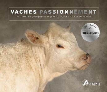 Couverture du livre « Vaches passionnément » de Andrew Perris et Val Porter et Jeremy Hopley aux éditions Artemis