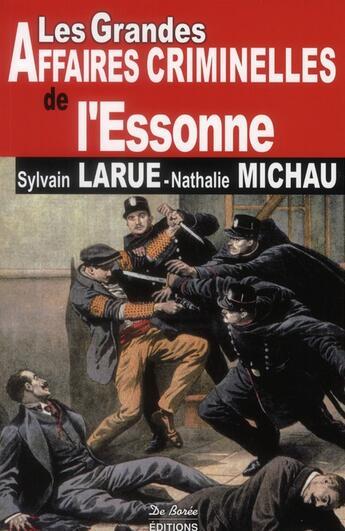 Couverture du livre « Essonne grandes affaires criminelles » de Nathalie Michau aux éditions De Boree