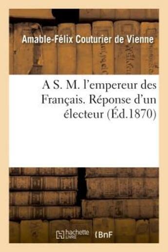 Couverture du livre « A S. M. L'Empereur Des Francais. Reponse D'Un Electeur » de Couturier De Vienne- aux éditions Hachette Bnf