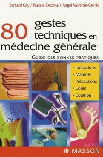 Couverture du livre « 80 gestes techniques en médecine générale ; guide des bonnes pratiques » de Gay-B+Saccone-P aux éditions Elsevier-masson
