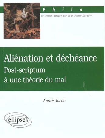 Couverture du livre « Alienation Et Decheance Post-Scriptum A Une Theorie Du Mal Philo » de Jacob aux éditions Ellipses Marketing