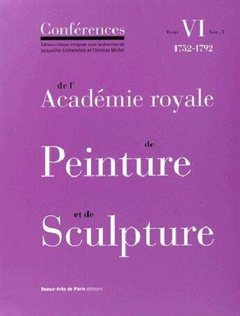 Couverture du livre « Conférences de l'Académie royale de peinture et de sculpture t.6 ; 1752-1792 volumen 3 » de Collectif aux éditions Ensba