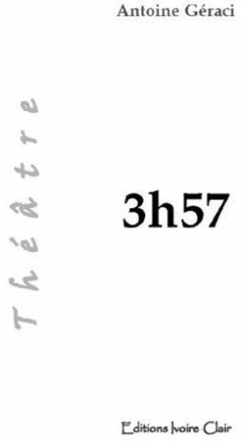 Couverture du livre « 3h57 » de Antoine Geraci aux éditions Ivoire Clair