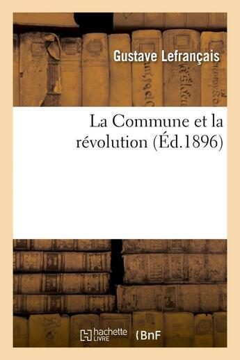 Couverture du livre « La commune et la revolution » de Gustave Lefrancais aux éditions Hachette Bnf