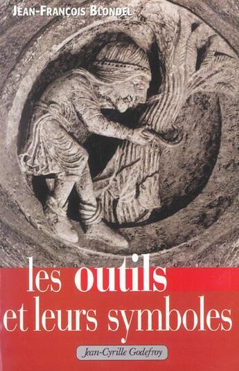 Couverture du livre « Outils et leurs symboles » de Blondel Jean-Francoi aux éditions Jean-cyrille Godefroy