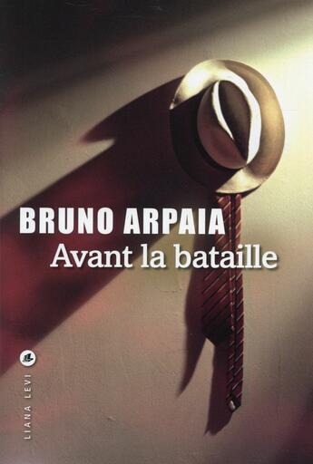 Couverture du livre « Avant la bataille » de Bruno Arpaia aux éditions Liana Levi