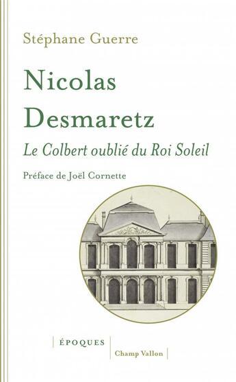 Couverture du livre « Nicolas Desmaretz (1648-1721) ; le Colbert oublié du Roi Soleil » de Stephane Guerre aux éditions Champ Vallon
