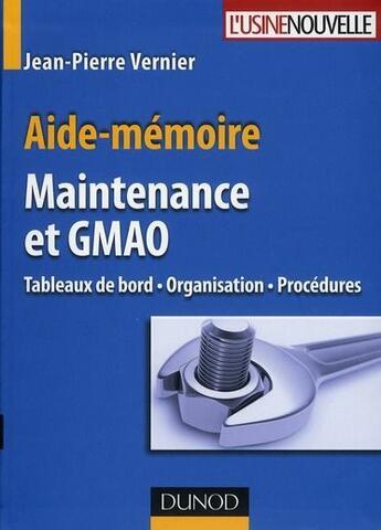 Couverture du livre « Aide-mémoire ; maintenance et GMAO » de Jean-Pierre Vernier aux éditions Dunod