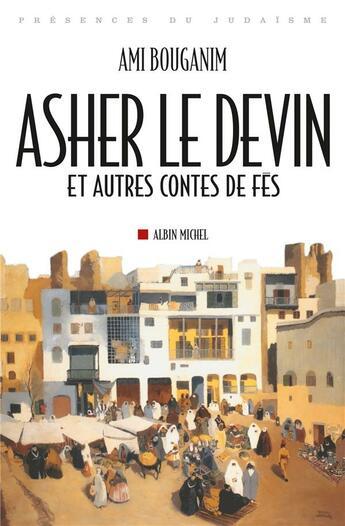 Couverture du livre « Asher le devin ; et autres contes de Fès » de Ami Bouganim aux éditions Albin Michel