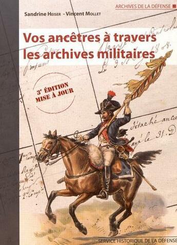 Couverture du livre « Vos ancêtres à travers les archives militaires (3e édition) » de Sandrine Heiser et Vincent Mollet aux éditions Service Historique De La Defense