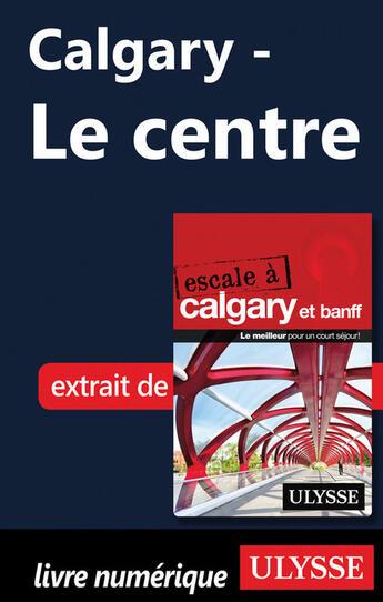 Couverture du livre « Calgary ; le centre » de Collectif aux éditions Ulysse