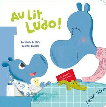 Couverture du livre « Au lit, Ludo ! » de Laurent Richard et Catherine Leblanc aux éditions Elan Vert