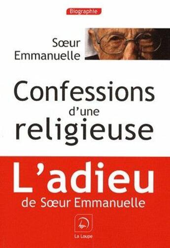 Couverture du livre « Confessions d'une religieuse » de Soeur Emmanuelle aux éditions Editions De La Loupe