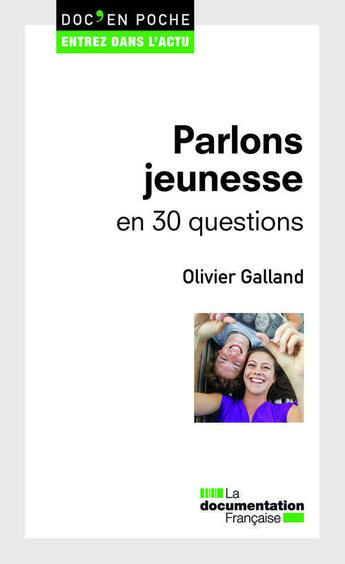 Couverture du livre « Parlons jeunesse en 30 questions » de Olivier Galland aux éditions Documentation Francaise