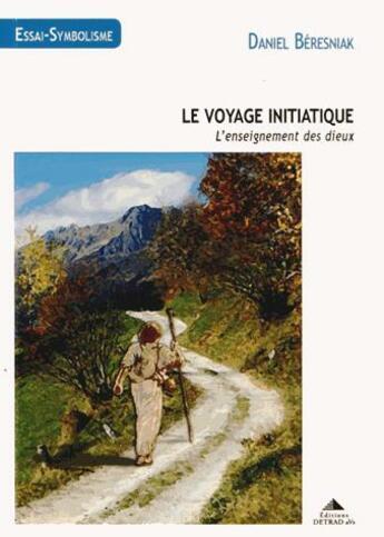 Couverture du livre « Le voyage initiatique ; l'enseignement des dieux » de Daniel Beresniak aux éditions Detrad Avs