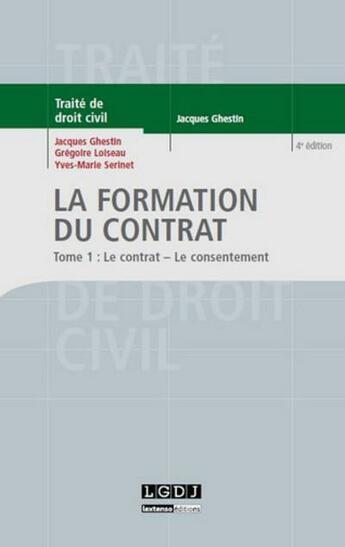 Couverture du livre « La formation du contrat t.1 ; le contrat - le consentement » de Yves-Marie Serinet et Gregoire Loiseau et Jacques Ghestin aux éditions Lgdj