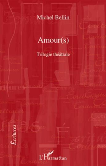 Couverture du livre « Amour(s) ; trilogie théâtrale » de Michel Bellin aux éditions L'harmattan