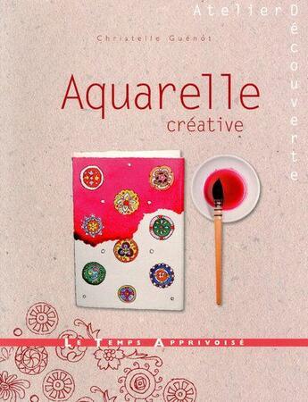 Couverture du livre « Aquarelle créative » de Christelle Guenot aux éditions Le Temps Apprivoise