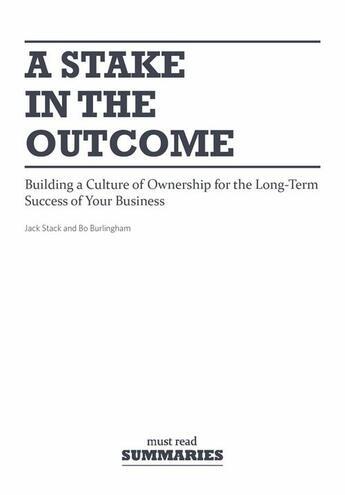 Couverture du livre « A stake in the outcome » de Bo Burlingham et Jack Stack aux éditions Must Read Summaries