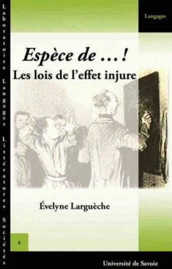 Couverture du livre « Espèce de...! les lois de l'effet injure » de Evelyne Largueche aux éditions Pu De Savoie