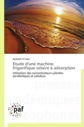 Couverture du livre « Étude d'une machine frigorifique solaire à adsorption » de Abdellah El Fadar aux éditions Presses Academiques Francophones