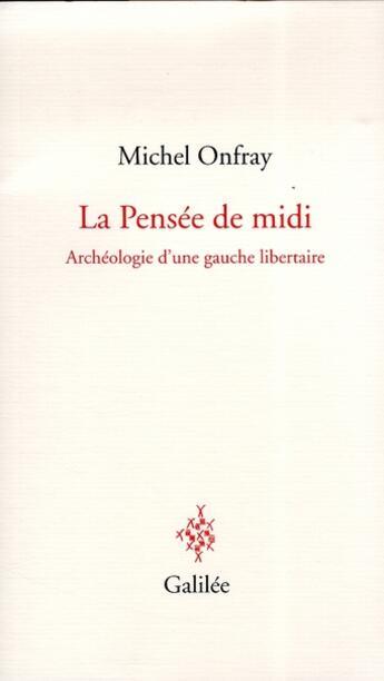 Couverture du livre « La pensée du midi ; archéologie d'une gauche libertaire » de Michel Onfray aux éditions Galilee