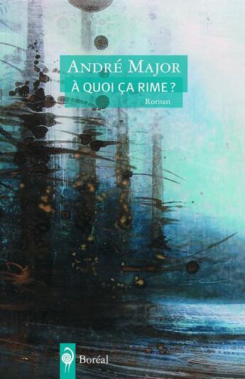 Couverture du livre « À quoi ça rime ? » de Andre Major aux éditions Boreal