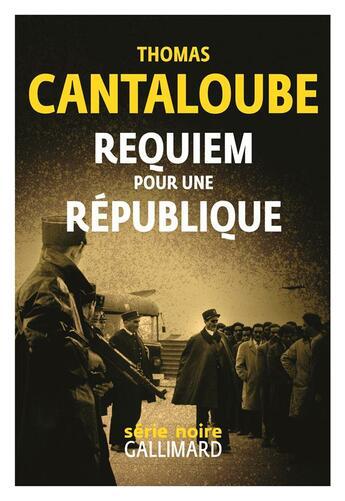 Couverture du livre « Requiem pour une République » de Thomas Cantaloube aux éditions Gallimard