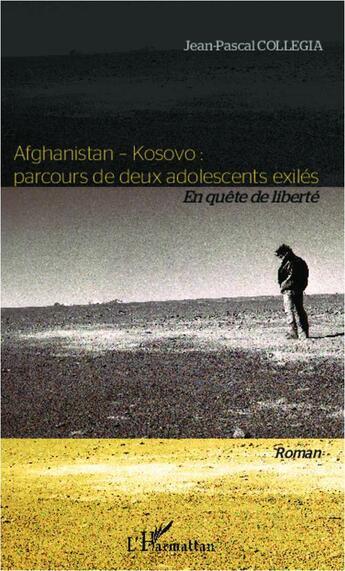 Couverture du livre « Afghanistan-Kosovo : parcours de deux adolescents exilés ; en quête de liberté » de Jean-Pascal Collegia aux éditions Harmattan