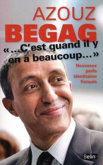 Couverture du livre « '...c'est quand il y en a beaucoup...' nouveaux périls identitaires français » de Azouz Begag aux éditions Belin