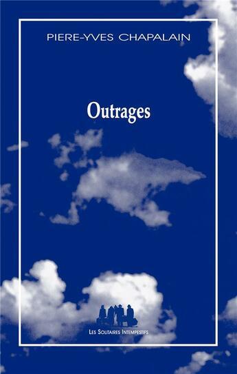 Couverture du livre « Outrages » de Pierre-Yves Chapalain aux éditions Solitaires Intempestifs