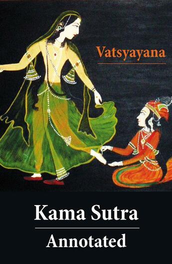 Couverture du livre « Kama Sutra - Annotated (The original english translation by Sir Richard Francis Burton) » de Vatsyayana aux éditions E-artnow