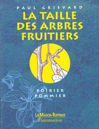 Couverture du livre « La Taille Des Arbres Fruitiers » de Paul Grisvard aux éditions Maison Rustique