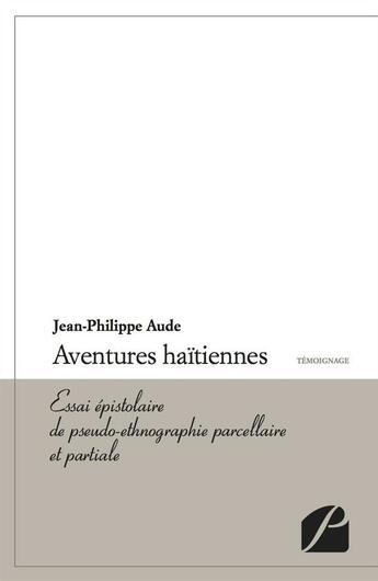Couverture du livre « Aventures haïtiennes ; essai épistolaire de pseudo-ethnographie parcellaire et partiale » de Jean-Philippe Aude aux éditions Du Pantheon
