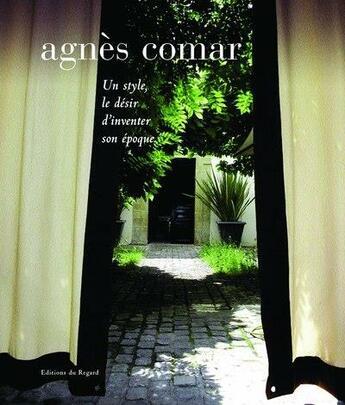 Couverture du livre « Agnès Comar ; un style, le désir d'inventer son époque » de Stephane Guibourge aux éditions Regard