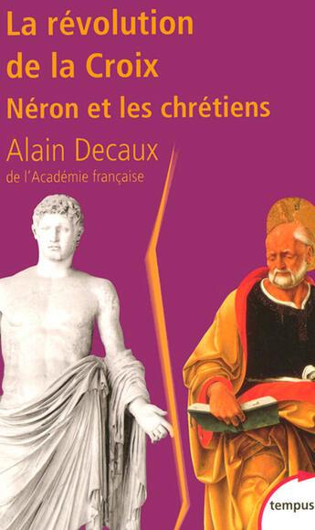 Couverture du livre « La Révolution de la Croix ; Néron et les chrétiens » de Alain Decaux aux éditions Tempus/perrin