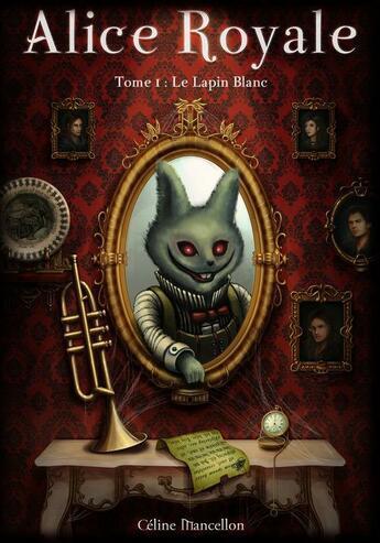 Couverture du livre « Alice Royale t.1 ; le lapin blanc » de Celine Mancellon aux éditions Sharon Kena