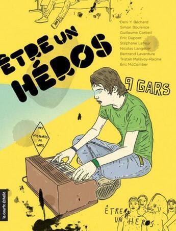 Couverture du livre « Être un héros ; histoires de gars » de Deni-Yvan Bechard aux éditions Courte Echelle