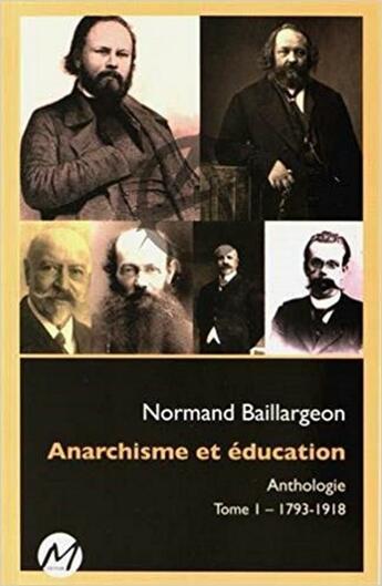 Couverture du livre « Anarchisme et éducation ; anthologie t.1 ; 1793-1918 » de Normand Baillargeon aux éditions M-editeur