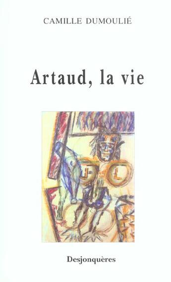 Couverture du livre « Artaud, La Vie » de Camille Dumoulie aux éditions Desjonqueres