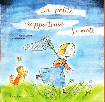 Couverture du livre « La petite rapporteuse de mots » de Genevieve Cote et Danielle Simard aux éditions 400 Coups